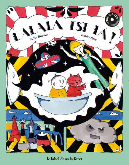 Livre disque Lalala est là - Julie Bonnie - Stan Grimbert - Robin Feix - Le label dans la forêt