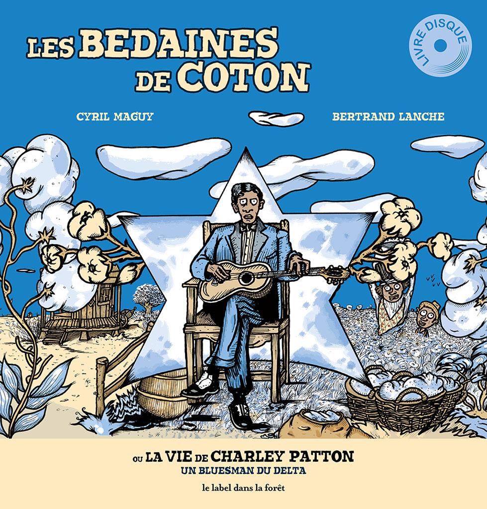 Les bedaines de coton ou la vie de Charley Patton - Cyril Maguy - Le label dans la forêt